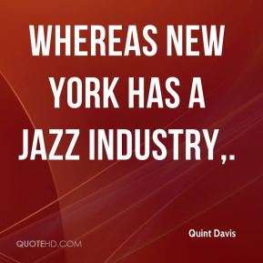 Quint Davis  - Whereas New York has a jazz industry.