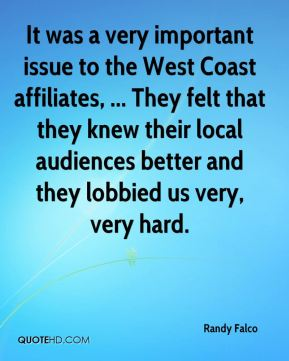 Randy Falco  - It was a very important issue to the West Coast affiliates, ... They felt that they knew their local audiences better and they lobbied us very, very hard.