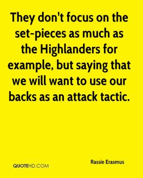 They don't focus on the set-pieces as much as the Highlanders for example, but saying that we will want to use our backs as an attack tactic.