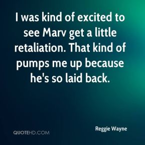 Reggie Wayne  - I was kind of excited to see Marv get a little retaliation. That kind of pumps me up because he's so laid back.