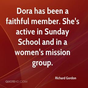 Richard Gordon  - Dora has been a faithful member. She's active in Sunday School and in a women's mission group.