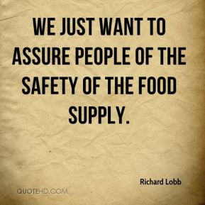 Richard Lobb  - We just want to assure people of the safety of the food supply.