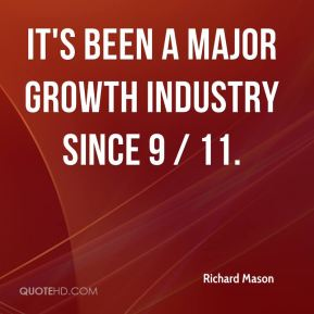 It's been a major growth industry since 9 / 11.