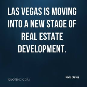 Rick Davis  - Las Vegas is moving into a new stage of real estate development.