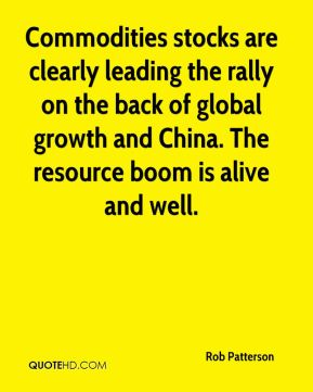 Rob Patterson  - Commodities stocks are clearly leading the rally on the back of global growth and China. The resource boom is alive and well.