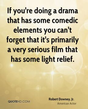 If you're doing a drama that has some comedic elements you can't forget that it's primarily a very serious film that has some light relief.