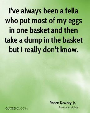 I've always been a fella who put most of my eggs in one basket and then take a dump in the basket but I really don't know.