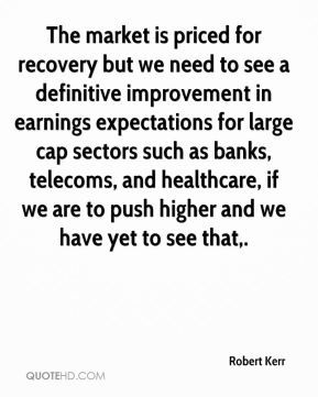 The market is priced for recovery but we need to see a definitive improvement in earnings expectations for large cap sectors such as banks, telecoms, and healthcare, if we are to push higher and we have yet to see that.