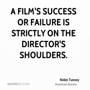 A film's success or failure is strictly on the director's shoulders.