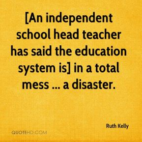 [An independent school head teacher has said the education system is] in a total mess ... a disaster.
