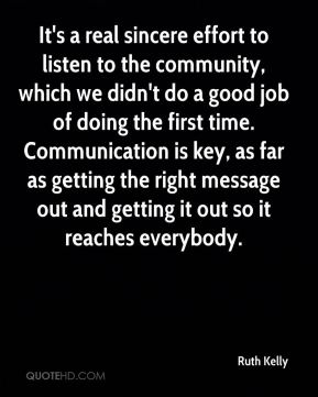 It's a real sincere effort to listen to the community, which we didn't do a good job of doing the first time. Communication is key, as far as getting the right message out and getting it out so it reaches everybody.