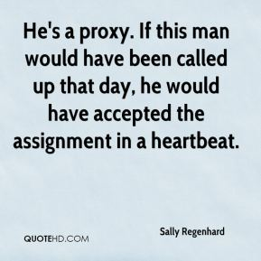Sally Regenhard  - He's a proxy. If this man would have been called up that day, he would have accepted the assignment in a heartbeat.