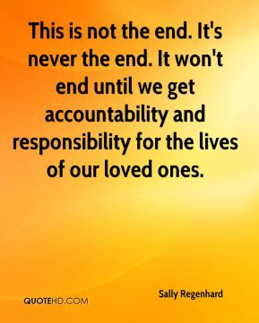This is not the end. It's never the end. It won't end until we get accountability and responsibility for the lives of our loved ones.
