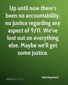 Up until now there's been no accountability, no justice regarding any aspect of 9/11. We've lost out on everything else. Maybe we'll get some justice.