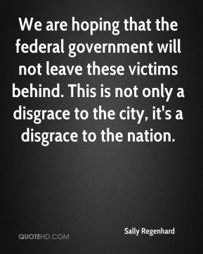 We are hoping that the federal government will not leave these victims behind. This is not only a disgrace to the city, it's a disgrace to the nation.