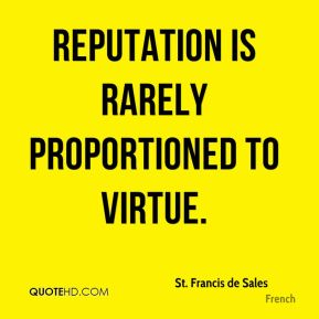 Reputation is rarely proportioned to virtue.