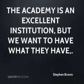 The Academy is an excellent institution, but we want to have what they have.