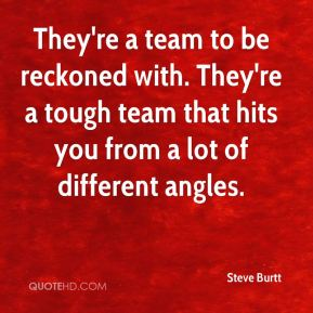 They're a team to be reckoned with. They're a tough team that hits you from a lot of different angles.