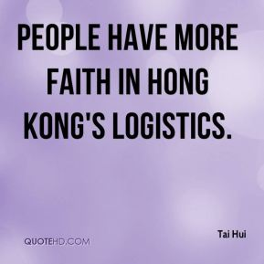 People have more faith in Hong Kong's logistics.