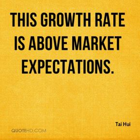 This growth rate is above market expectations.