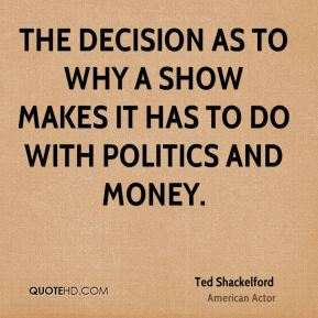 The decision as to why a show makes it has to do with politics and money.