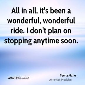 Teena Marie - All in all, it's been a wonderful, wonderful ride. I don't plan on stopping anytime soon.