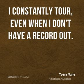 I constantly tour, even when I don't have a record out.