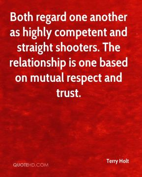 Both regard one another as highly competent and straight shooters. The relationship is one based on mutual respect and trust.
