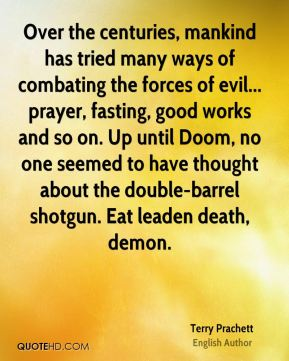 Over the centuries, mankind has tried many ways of combating the forces of evil... prayer, fasting, good works and so on. Up until Doom, no one seemed to have thought about the double-barrel shotgun. Eat leaden death, demon.