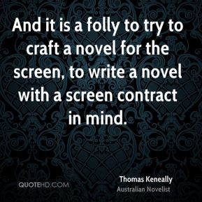 And it is a folly to try to craft a novel for the screen, to write a novel with a screen contract in mind.