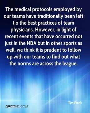 Tim Frank  - The medical protocols employed by our teams have traditionally been left t o the best practices of team physicians. However, in light of recent events that have occurred not just in the NBA but in other sports as well, we think it is prudent to follow up with our teams to find out what the norms are across the league.