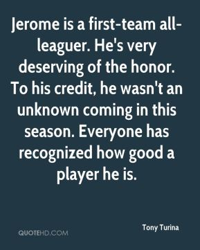 Jerome is a first-team all-leaguer. He's very deserving of the honor. To his credit, he wasn't an unknown coming in this season. Everyone has recognized how good a player he is.