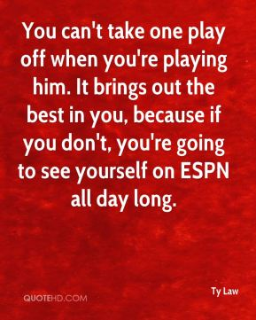 Ty Law  - You can't take one play off when you're playing him. It brings out the best in you, because if you don't, you're going to see yourself on ESPN all day long.