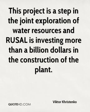 Viktor Khristenko  - This project is a step in the joint exploration of water resources and RUSAL is investing more than a billion dollars in the construction of the plant.