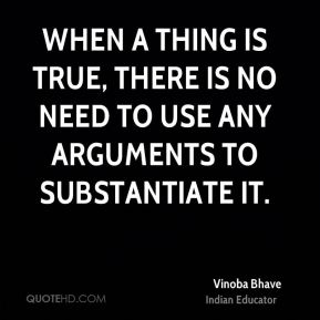 When a thing is true, there is no need to use any arguments to substantiate it.
