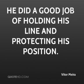 Vitor Meira  - He did a good job of holding his line and protecting his position.