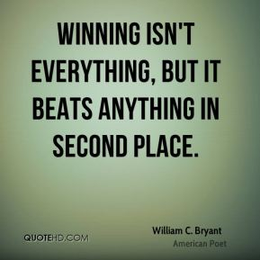Winning isn't everything, but it beats anything in second place.