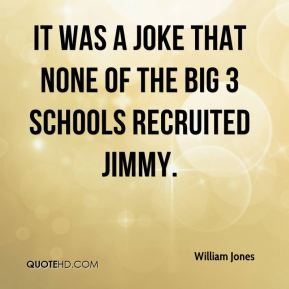 It was a joke that none of the Big 3 schools recruited Jimmy.