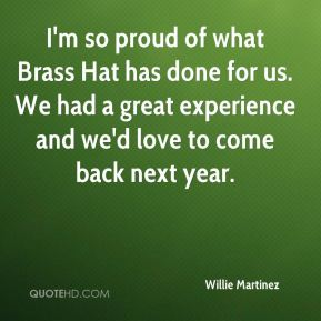 I'm so proud of what Brass Hat has done for us. We had a great experience and we'd love to come back next year.