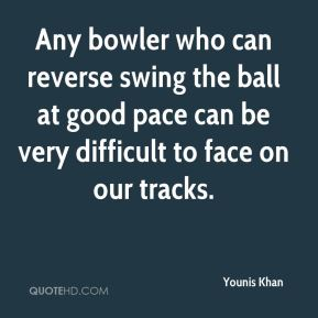 Any bowler who can reverse swing the ball at good pace can be very difficult to face on our tracks.