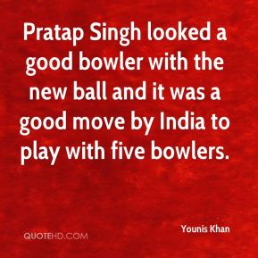 Pratap Singh looked a good bowler with the new ball and it was a good move by India to play with five bowlers.