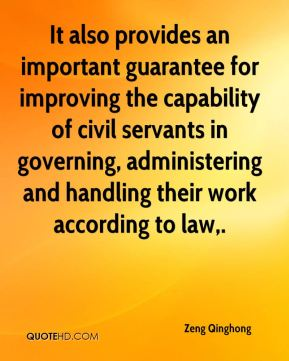 Zeng Qinghong  - It also provides an important guarantee for improving the capability of civil servants in governing, administering and handling their work according to law.