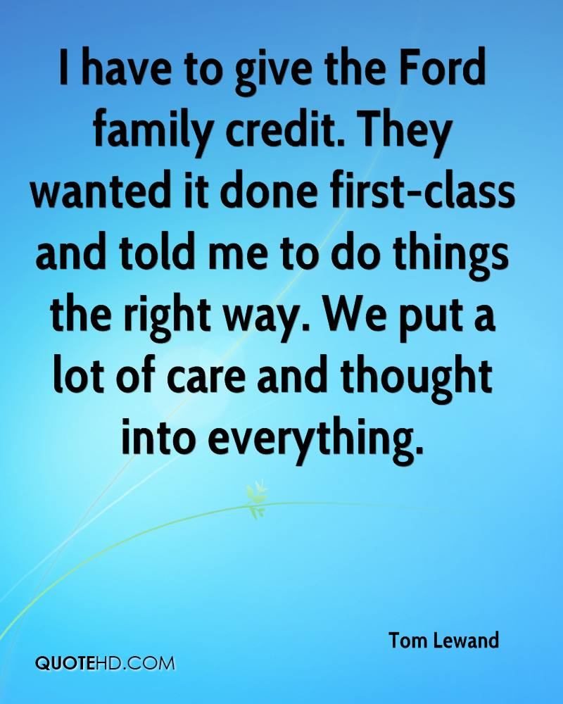 I have to give the Ford family credit. They wanted it done first-class and told me to do things the right way. We put a lot of care and thought into everything.