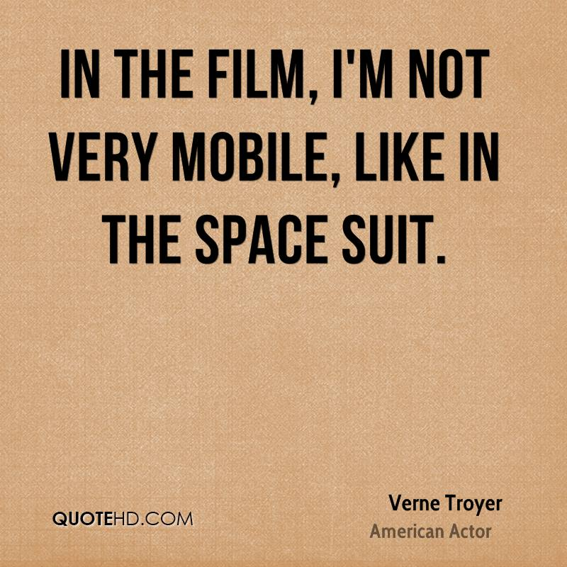 In the film, I'm not very mobile, like in the space suit.