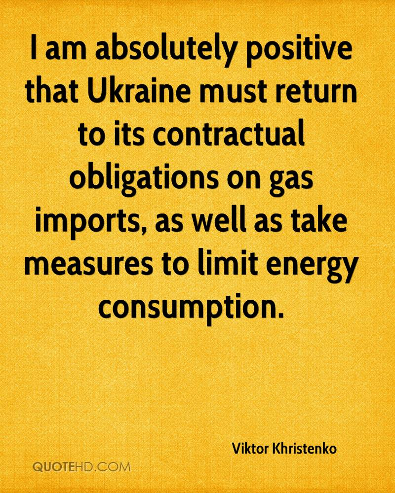 I am absolutely positive that Ukraine must return to its contractual obligations on gas imports, as well as take measures to limit energy consumption.