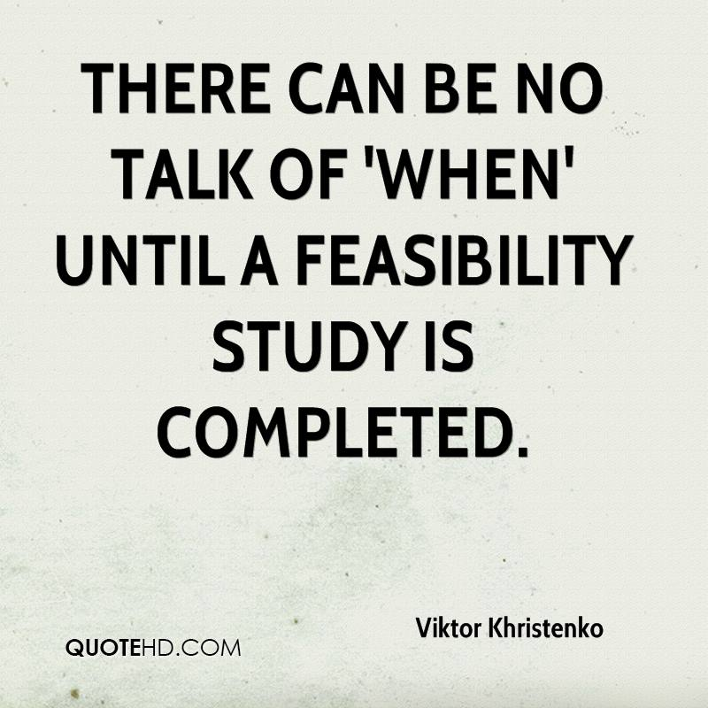 There can be no talk of 'when' until a feasibility study is completed.