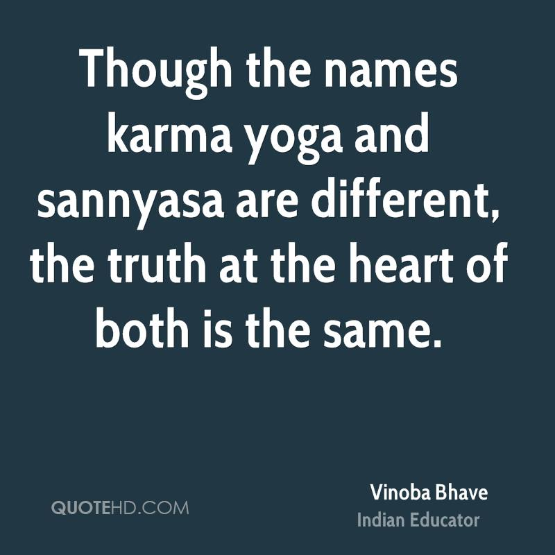 Though The Names Karma Yoga And Sannyasa Are Different Truth At Heart Of