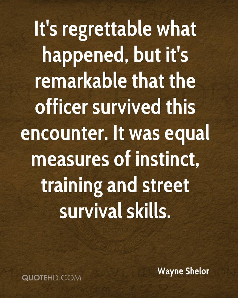 It's regrettable what happened, but it's remarkable that the officer survived this encounter. It was equal measures of instinct, training and street survival skills.