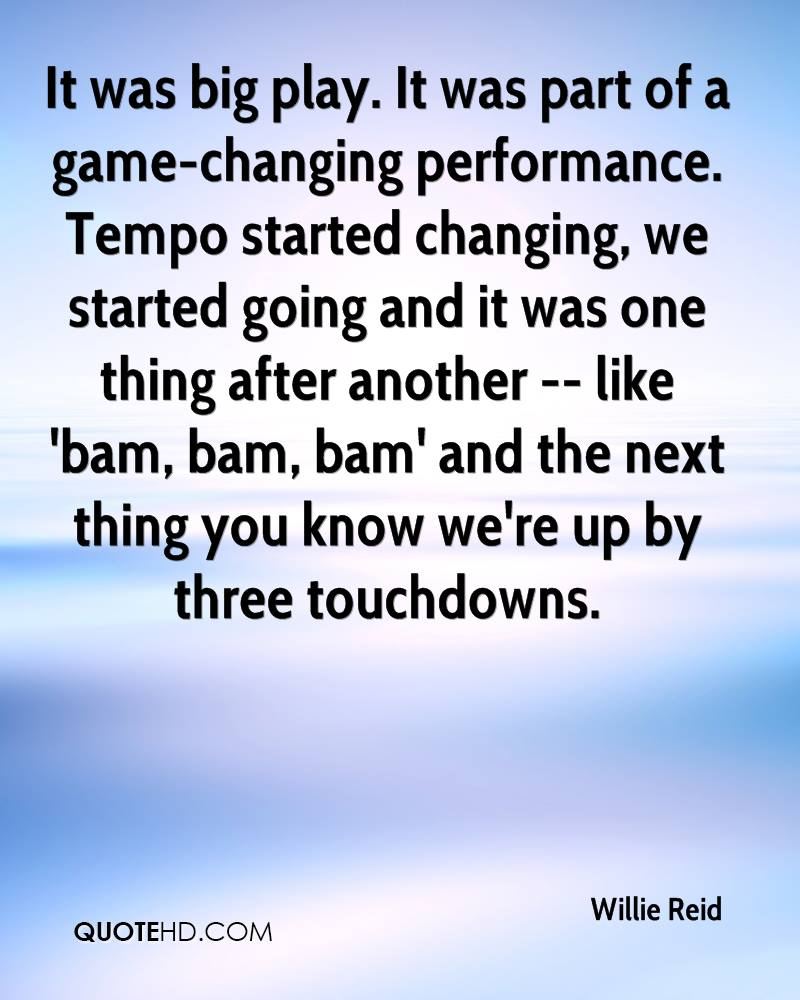 It was big play. It was part of a game-changing performance. Tempo started changing, we started going and it was one thing after another -- like 'bam, bam, bam' and the next thing you know we're up by three touchdowns.