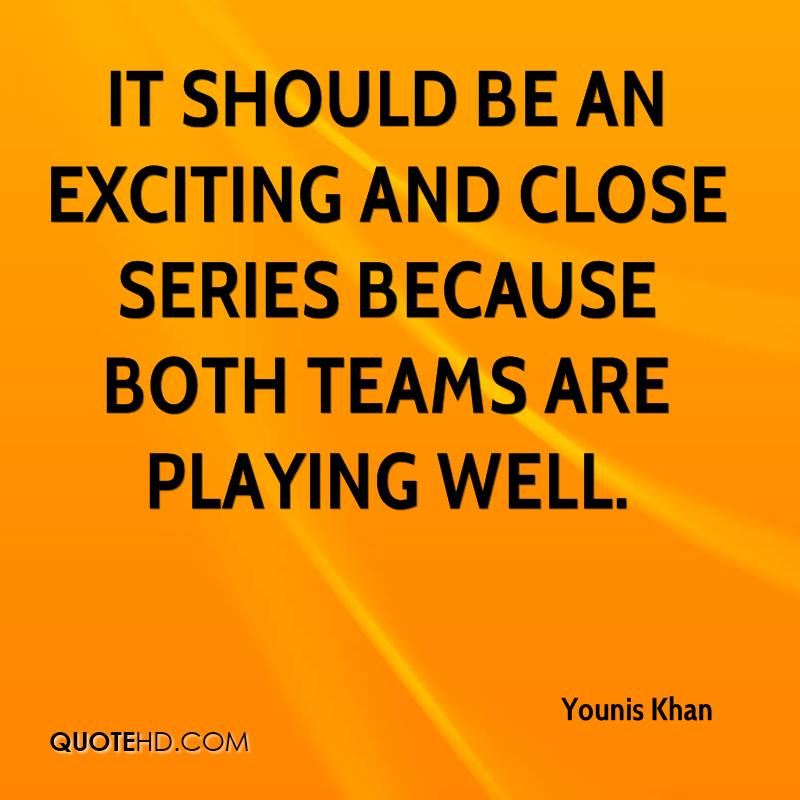 It should be an exciting and close series because both teams are playing well.